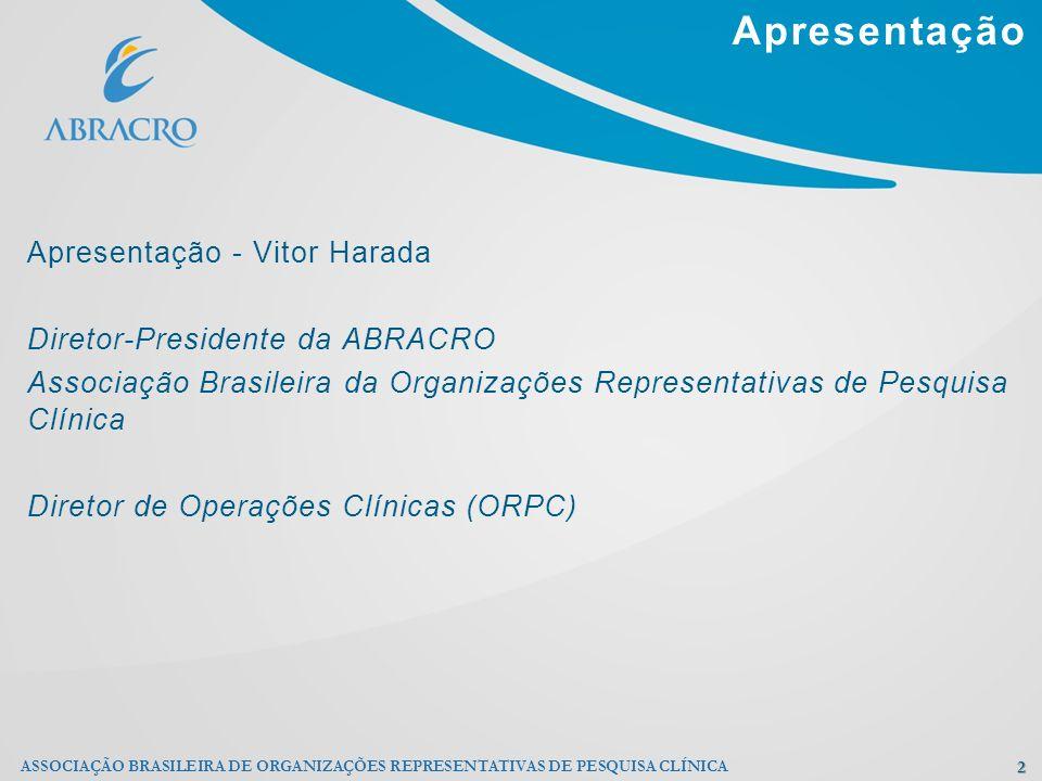 Apresentação 2 ASSOCIAÇÃO BRASILEIRA DE ORGANIZAÇÕES REPRESENTATIVAS DE PESQUISA CLÍNICA Apresentação - Vitor Harada Diretor-Presidente da ABRACRO Ass