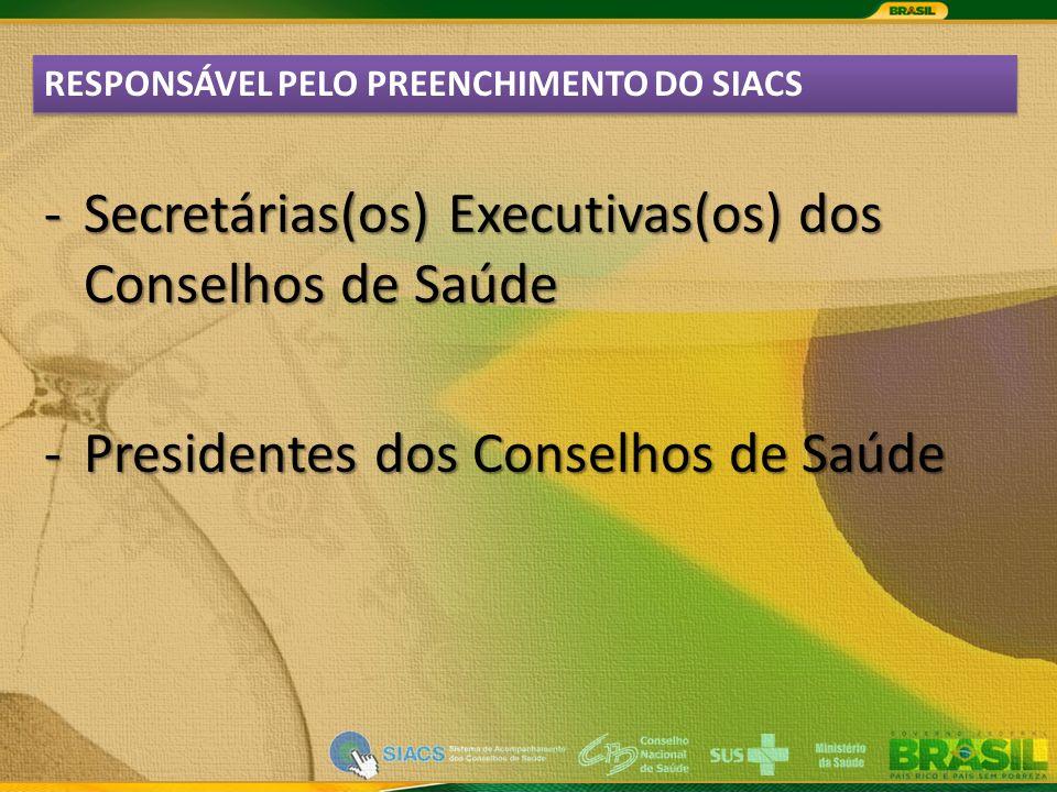 RESPONSÁVEL PELO PREENCHIMENTO DO SIACS -Secretárias(os) Executivas(os) dos Conselhos de Saúde -Presidentes dos Conselhos de Saúde