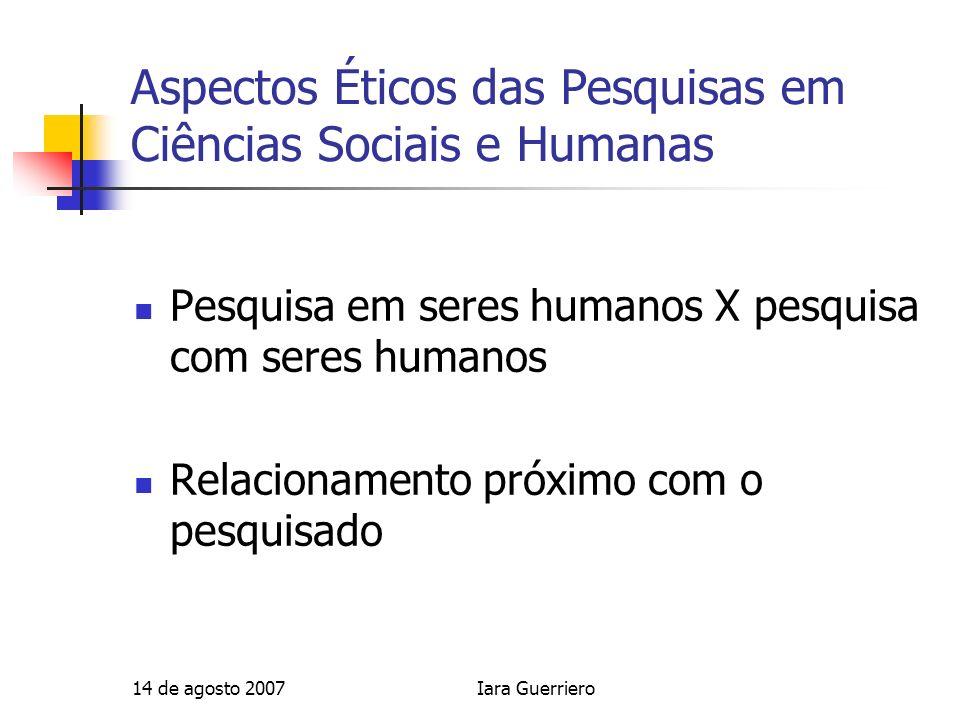 14 de agosto 2007Iara Guerriero Aspectos Éticos das Pesquisas em Ciências Sociais e Humanas Pesquisa em seres humanos X pesquisa com seres humanos Rel