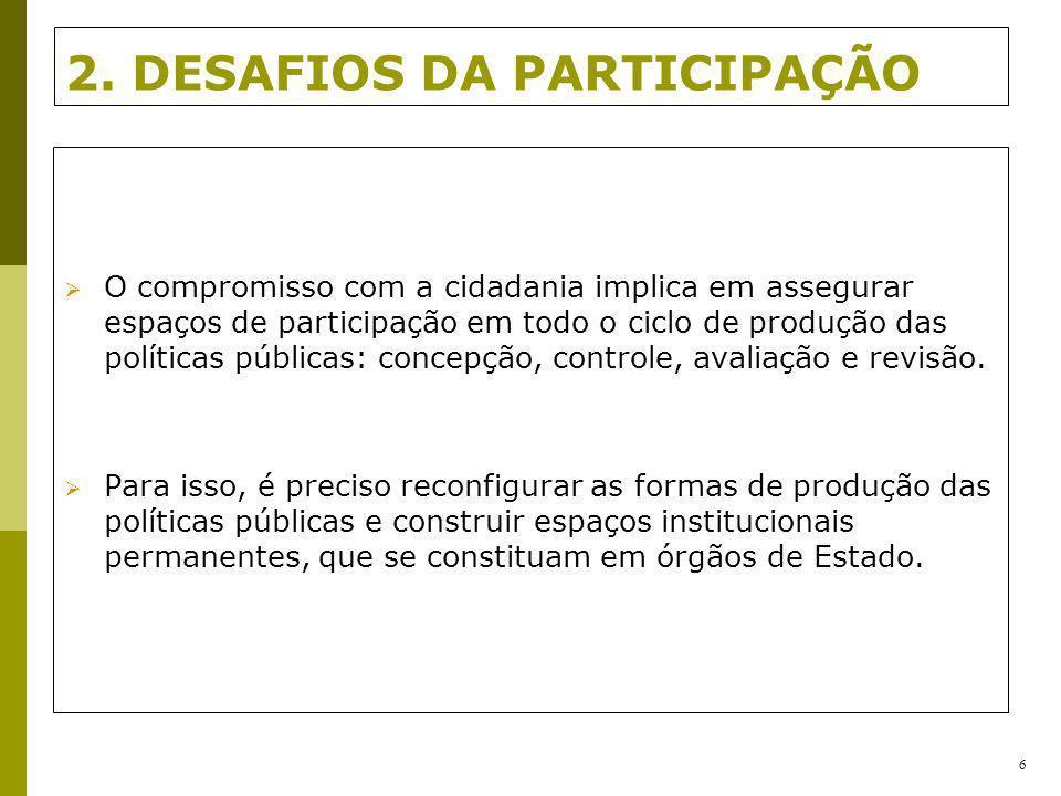 2. DESAFIOS DA PARTICIPAÇÃO O compromisso com a cidadania implica em assegurar espaços de participação em todo o ciclo de produção das políticas públi