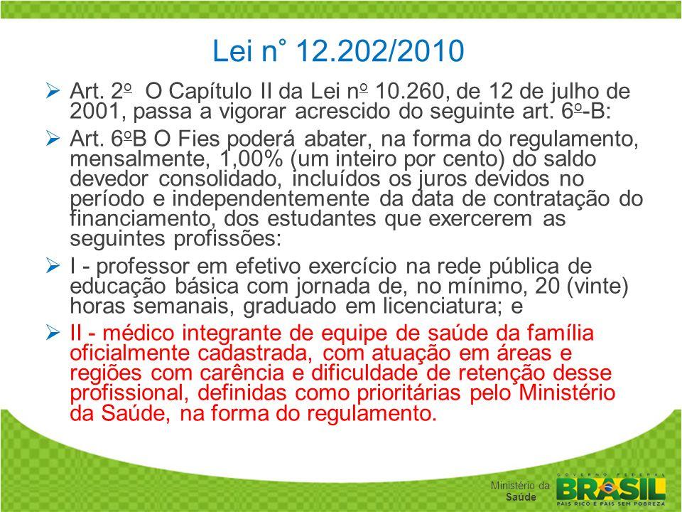 Secretaria de Gestão do Trabalho e da Educação na Saúde Ministério da Saúde Lei n° 12.202/2010 Art. 2 o O Capítulo II da Lei n o 10.260, de 12 de julh