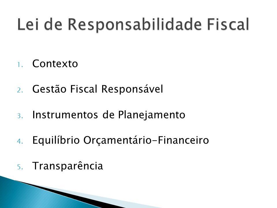 1. Contexto 2. Gestão Fiscal Responsável 3. Instrumentos de Planejamento 4. Equilíbrio Orçamentário-Financeiro 5. Transparência