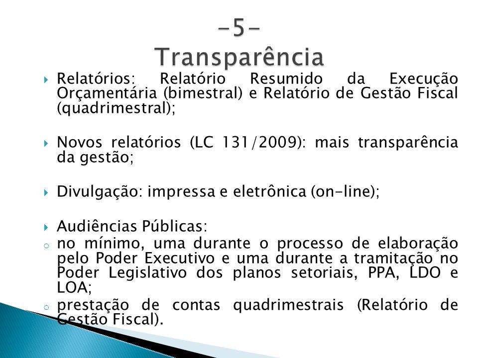 Relatórios: Relatório Resumido da Execução Orçamentária (bimestral) e Relatório de Gestão Fiscal (quadrimestral); Novos relatórios (LC 131/2009): mais