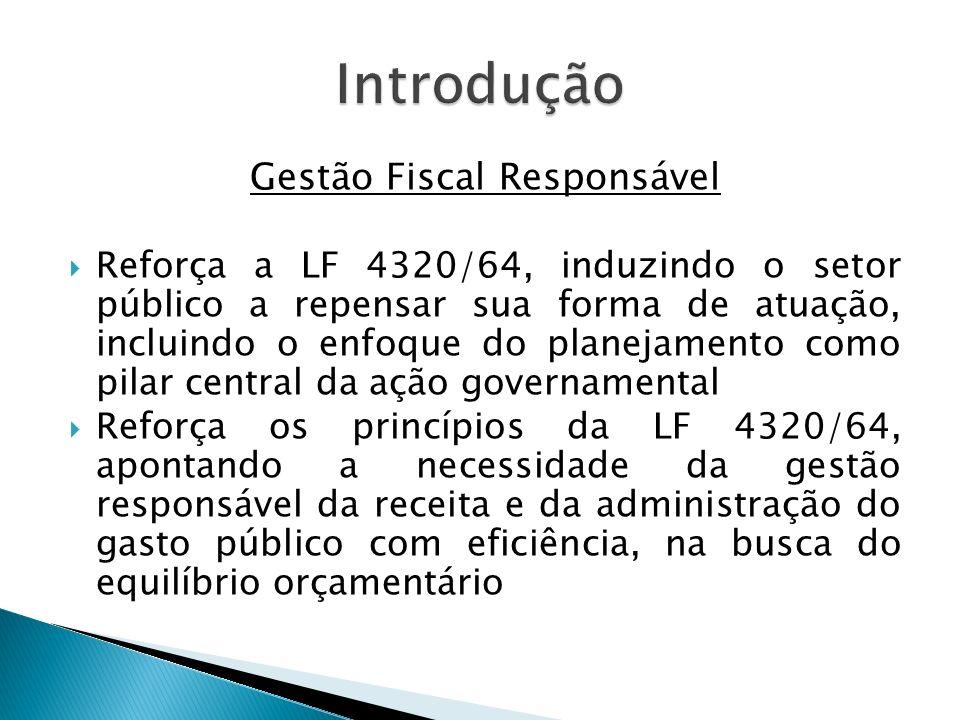 Gestão Fiscal Responsável Reforça a LF 4320/64, induzindo o setor público a repensar sua forma de atuação, incluindo o enfoque do planejamento como pi
