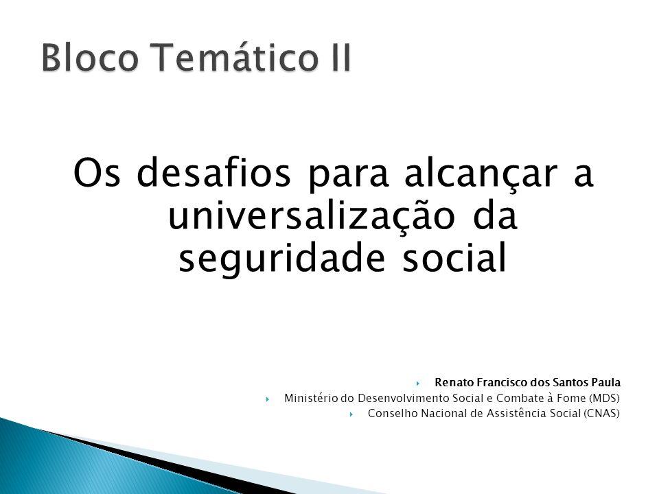 Os desafios para alcançar a universalização da seguridade social Renato Francisco dos Santos Paula Ministério do Desenvolvimento Social e Combate à Fome (MDS) Conselho Nacional de Assistência Social (CNAS)