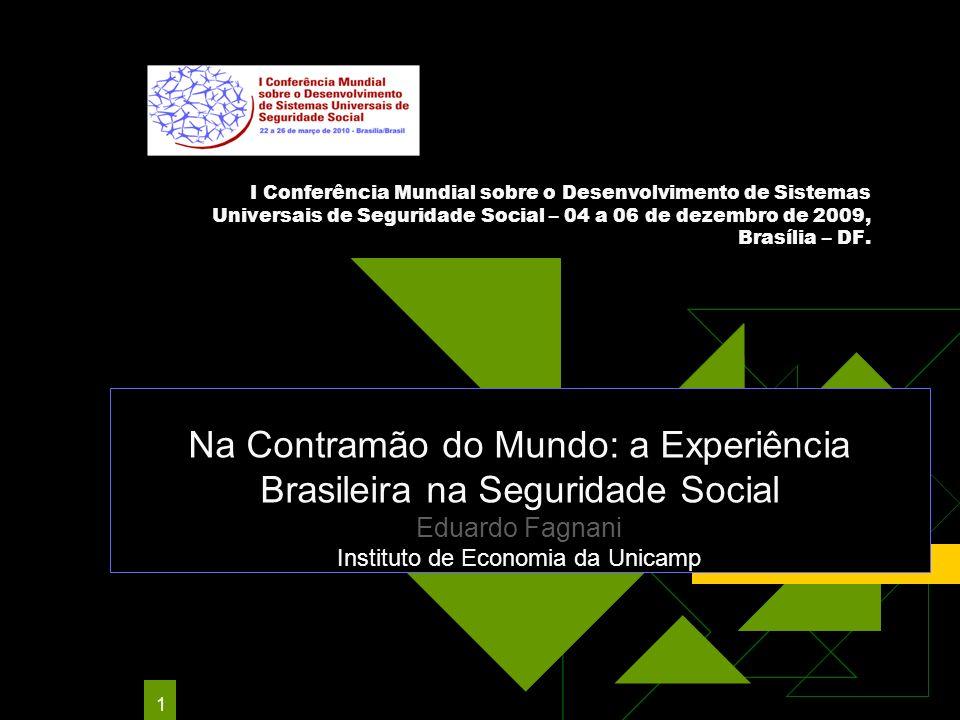 1 I Conferência Mundial sobre o Desenvolvimento de Sistemas Universais de Seguridade Social – 04 a 06 de dezembro de 2009, Brasília – DF. Na Contramão