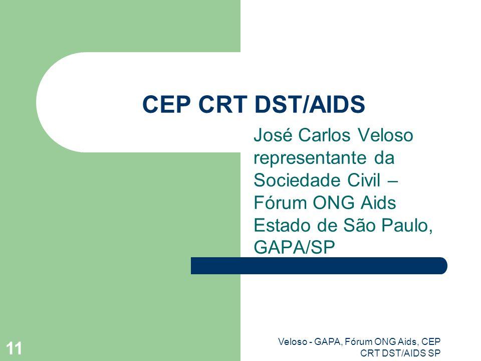 Veloso - GAPA, Fórum ONG Aids, CEP CRT DST/AIDS SP 11 CEP CRT DST/AIDS José Carlos Veloso representante da Sociedade Civil – Fórum ONG Aids Estado de São Paulo, GAPA/SP