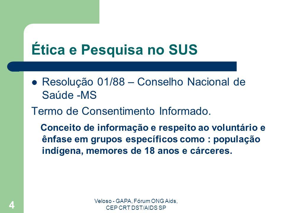 Veloso - GAPA, Fórum ONG Aids, CEP CRT DST/AIDS SP 5 Ética e Pesquisa no SUS Resolução 196/96 CNS/MS Termo de Consentimento Informado Livre e Esclarecido (TCLE).