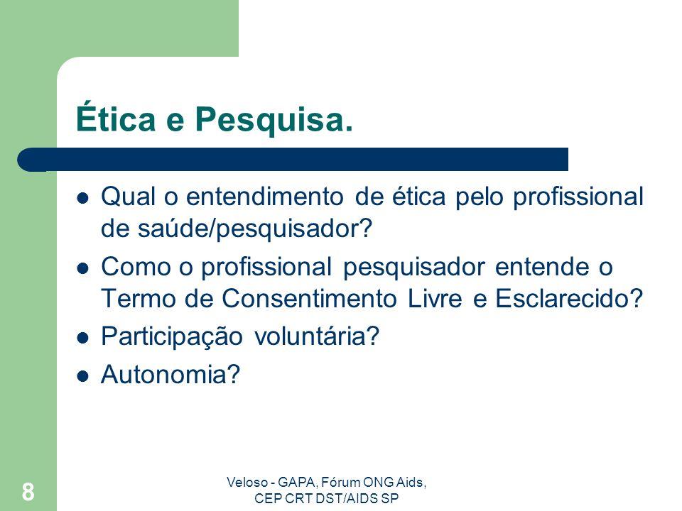 Veloso - GAPA, Fórum ONG Aids, CEP CRT DST/AIDS SP 9 Mobilização Debates envolvendo usuários e profissionais pesquisadores.
