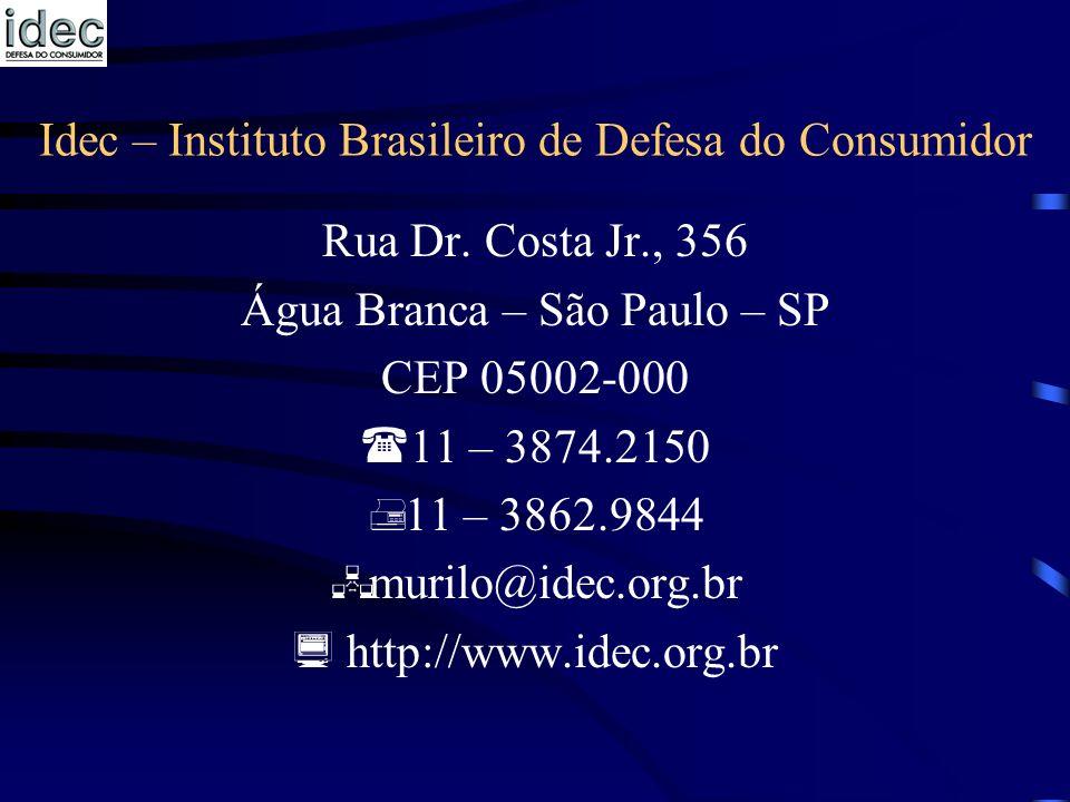 Idec – Instituto Brasileiro de Defesa do Consumidor Rua Dr. Costa Jr., 356 Água Branca – São Paulo – SP CEP 05002-000 11 – 3874.2150 11 – 3862.9844 mu
