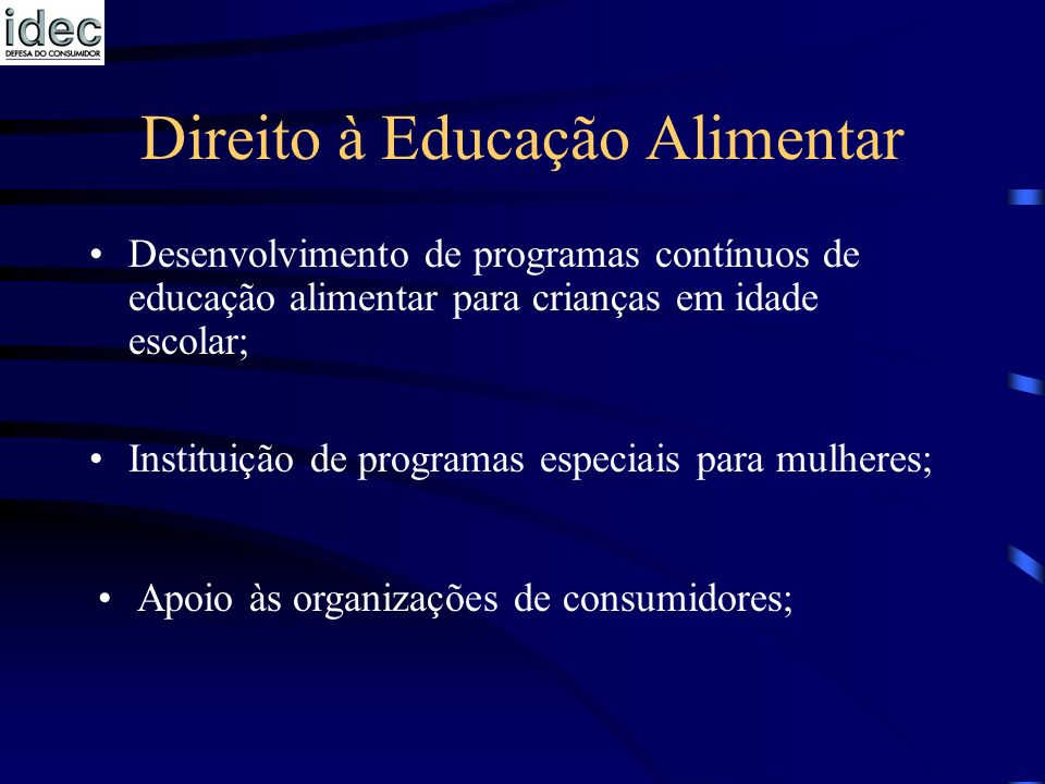 Direito à Educação Alimentar Desenvolvimento de programas contínuos de educação alimentar para crianças em idade escolar; Instituição de programas esp