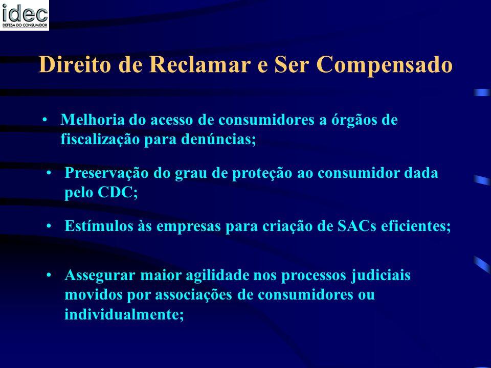Direito de Reclamar e Ser Compensado Melhoria do acesso de consumidores a órgãos de fiscalização para denúncias; Preservação do grau de proteção ao co