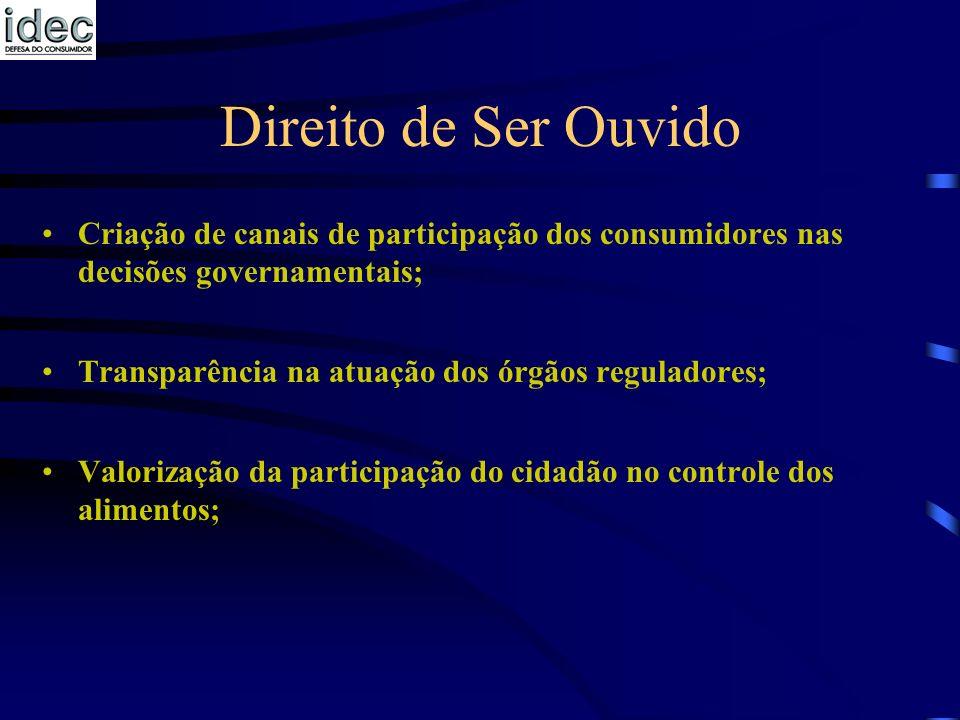 Direito de Ser Ouvido Criação de canais de participação dos consumidores nas decisões governamentais; Transparência na atuação dos órgãos reguladores;