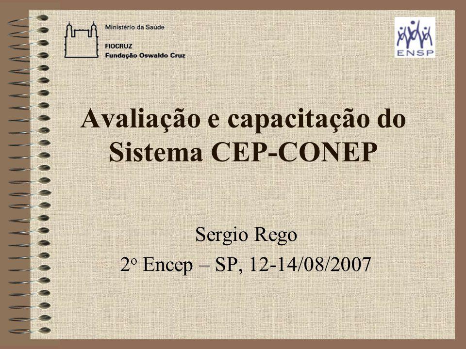 Avaliação e capacitação do Sistema CEP-CONEP Sergio Rego 2 o Encep – SP, 12-14/08/2007