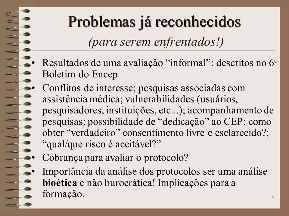 5 Problemas já reconhecidos Problemas já reconhecidos (para serem enfrentados!) Resultados de uma avaliação informal: descritos no 6 o Boletim do Ence
