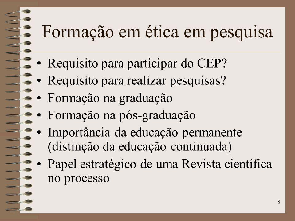8 Requisito para participar do CEP? Requisito para realizar pesquisas? Formação na graduação Formação na pós-graduação Importância da educação permane