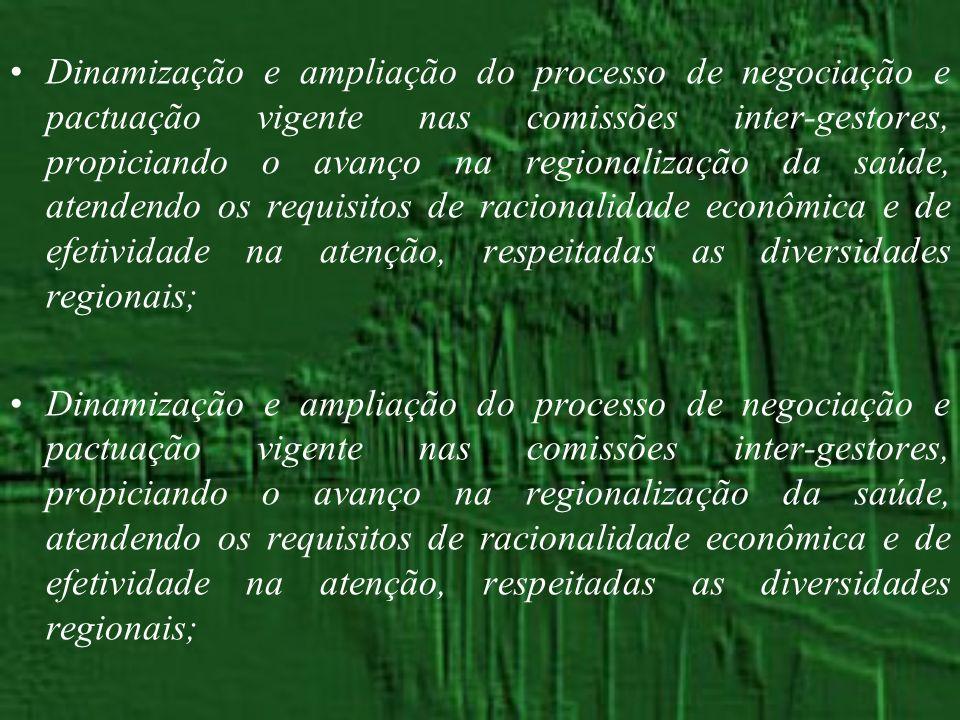Dinamização e ampliação do processo de negociação e pactuação vigente nas comissões inter-gestores, propiciando o avanço na regionalização da saúde, a