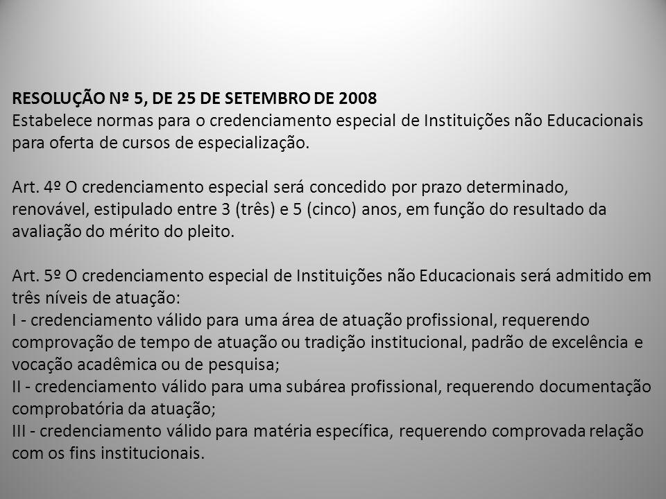 RESOLUÇÃO Nº 5, DE 25 DE SETEMBRO DE 2008 Estabelece normas para o credenciamento especial de Instituições não Educacionais para oferta de cursos de e