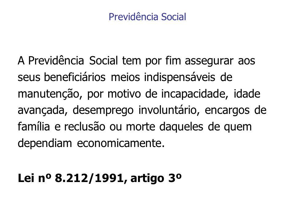 Previdência Social A Previdência Social tem por fim assegurar aos seus beneficiários meios indispensáveis de manutenção, por motivo de incapacidade, i