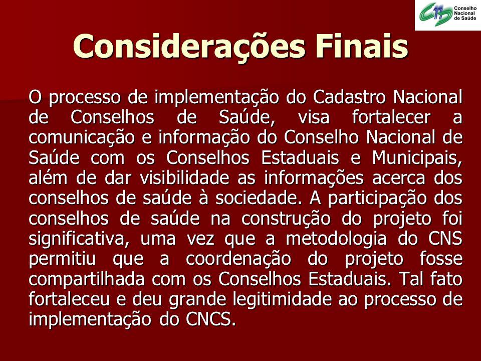 Considerações Finais O processo de implementação do Cadastro Nacional de Conselhos de Saúde, visa fortalecer a comunicação e informação do Conselho Na