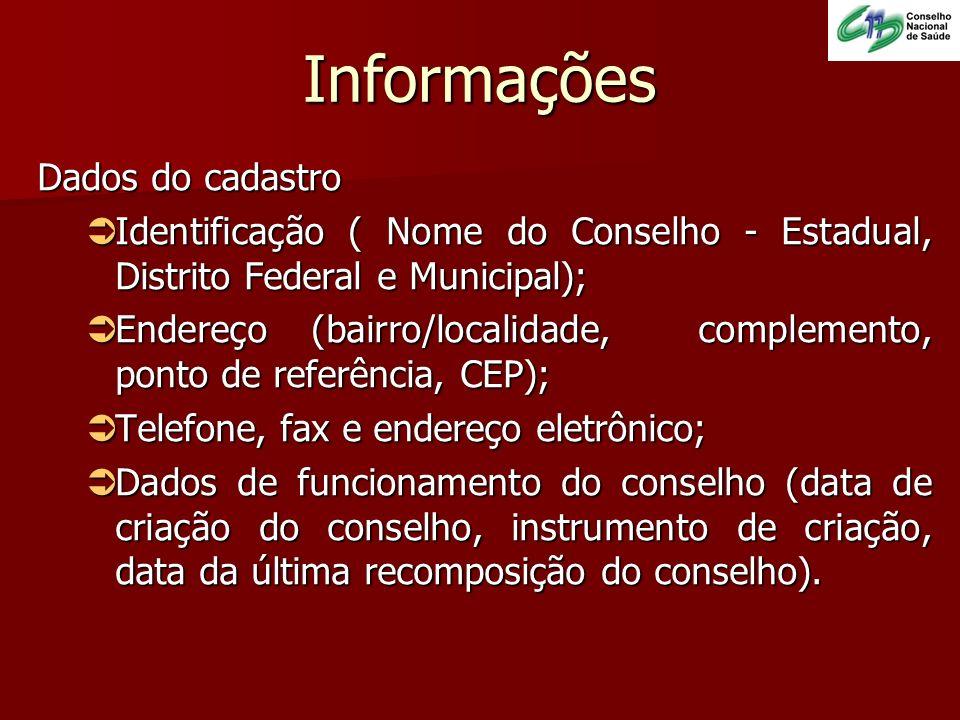 Informações Dados do cadastro Identificação ( Nome do Conselho - Estadual, Distrito Federal e Municipal); Identificação ( Nome do Conselho - Estadual,