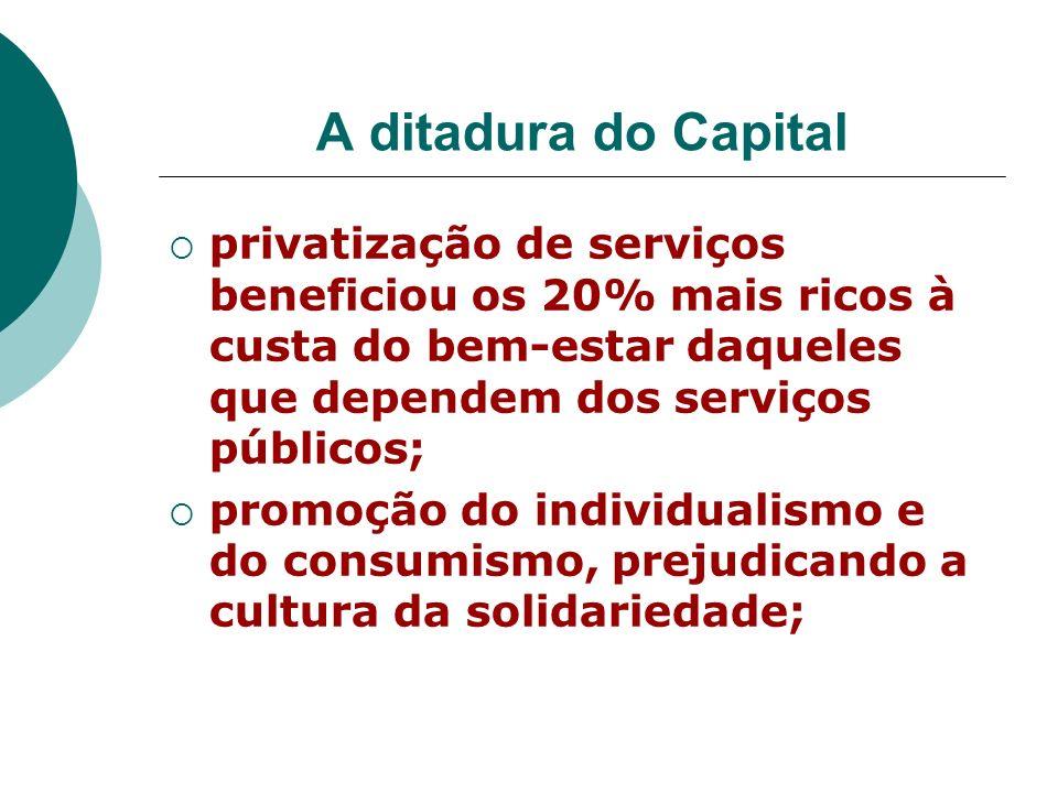 A ditadura do Capital privatização de serviços beneficiou os 20% mais ricos à custa do bem-estar daqueles que dependem dos serviços públicos; promoção