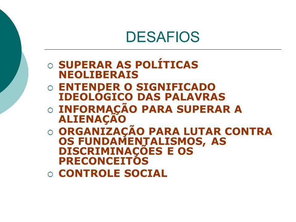 DESAFIOS SUPERAR AS POLÍTICAS NEOLIBERAIS ENTENDER O SIGNIFICADO IDEOLÓGICO DAS PALAVRAS INFORMAÇÃO PARA SUPERAR A ALIENAÇÃO ORGANIZAÇÃO PARA LUTAR CO