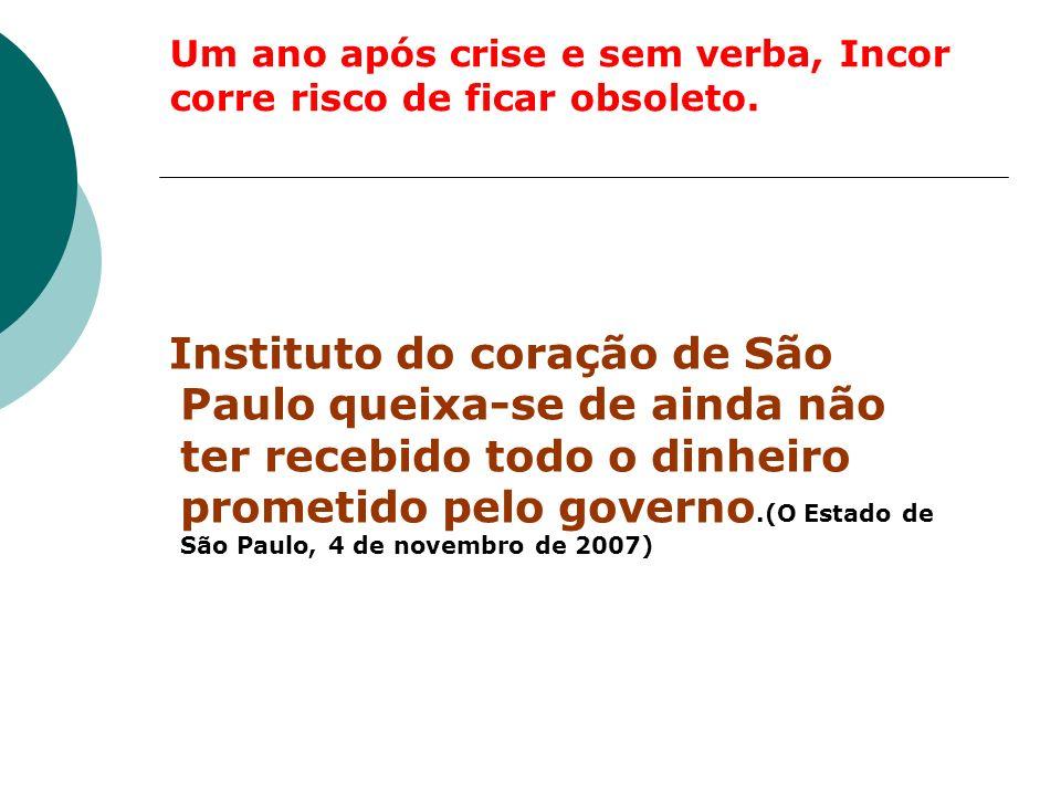 Um ano após crise e sem verba, Incor corre risco de ficar obsoleto. Instituto do coração de São Paulo queixa-se de ainda não ter recebido todo o dinhe