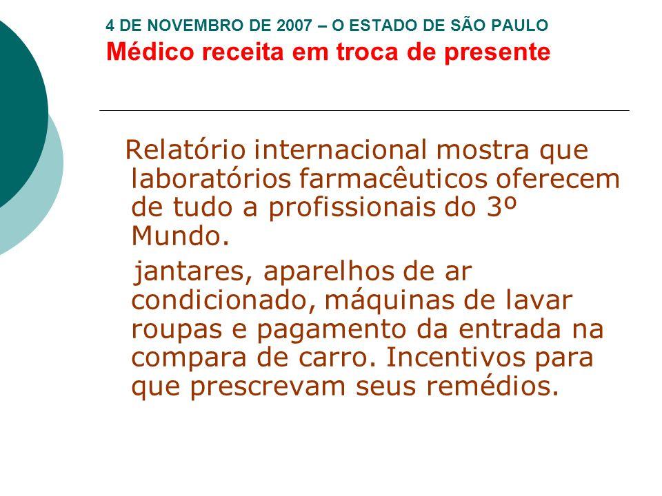 4 DE NOVEMBRO DE 2007 – O ESTADO DE SÃO PAULO Médico receita em troca de presente Relatório internacional mostra que laboratórios farmacêuticos oferec