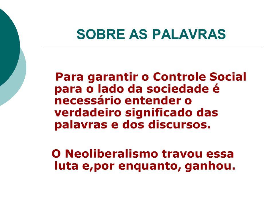 SOBRE AS PALAVRAS Para garantir o Controle Social para o lado da sociedade é necessário entender o verdadeiro significado das palavras e dos discursos