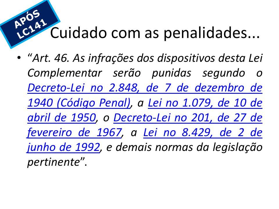 Cuidado com as penalidades... Art. 46. As infrações dos dispositivos desta Lei Complementar serão punidas segundo o Decreto-Lei no 2.848, de 7 de deze