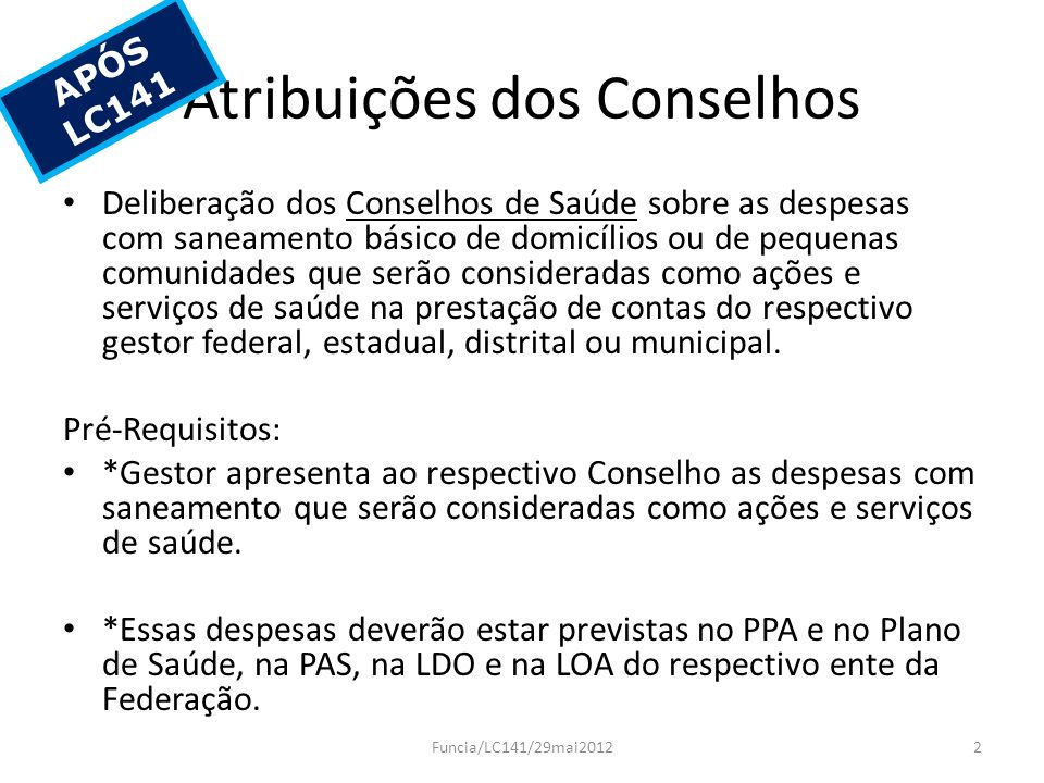 Atribuições dos Conselhos Deliberação dos Conselhos de Saúde sobre as despesas com saneamento básico de domicílios ou de pequenas comunidades que serã