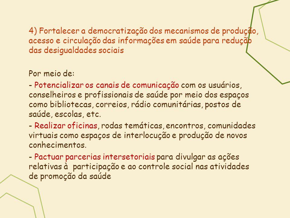 4) Fortalecer a democratização dos mecanismos de produção, acesso e circulação das informações em saúde para redução das desigualdades sociais Por mei
