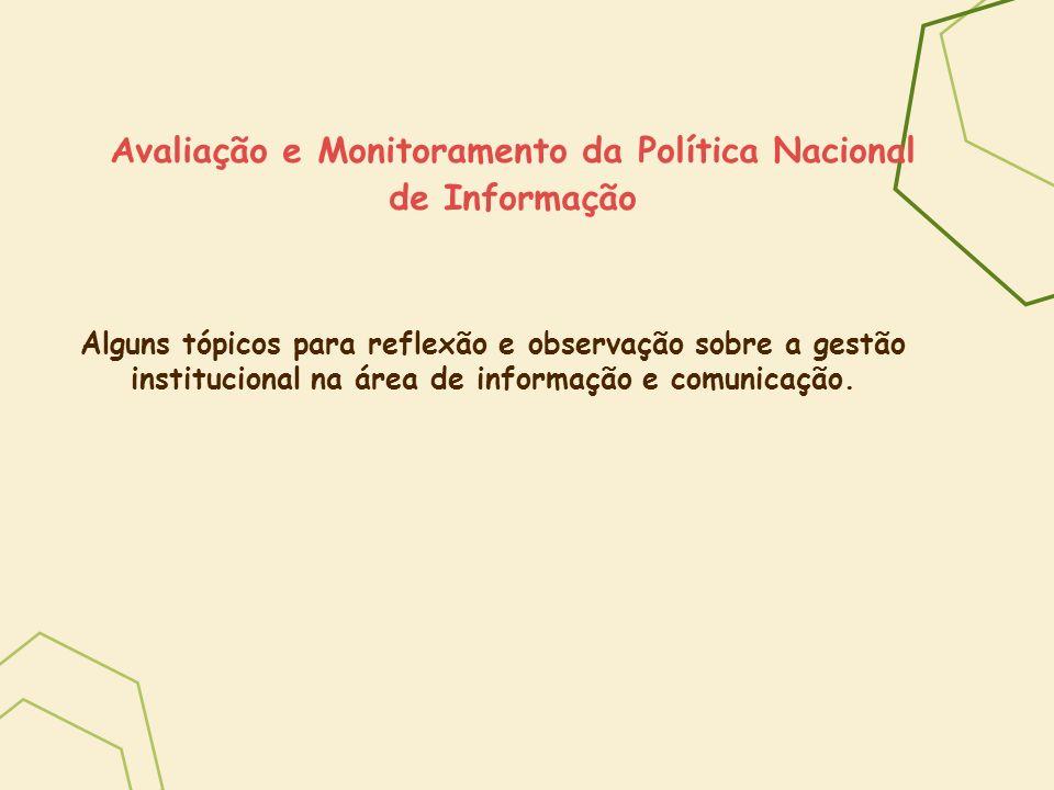 Avaliação e Monitoramento da Política Nacional de Informação Alguns tópicos para reflexão e observação sobre a gestão institucional na área de informa