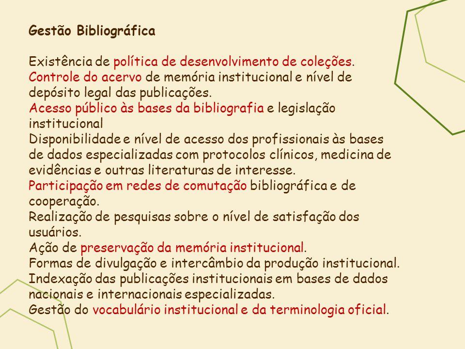 Gestão Bibliográfica Existência de política de desenvolvimento de coleções. Controle do acervo de memória institucional e nível de depósito legal das
