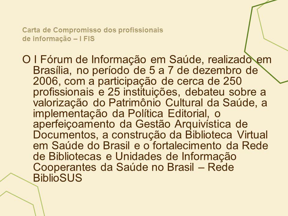 O I Fórum de Informação em Saúde, realizado em Brasília, no período de 5 a 7 de dezembro de 2006, com a participação de cerca de 250 profissionais e 2