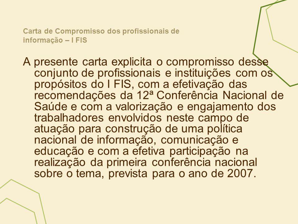 A presente carta explicita o compromisso desse conjunto de profissionais e instituições com os propósitos do I FIS, com a efetivação das recomendações