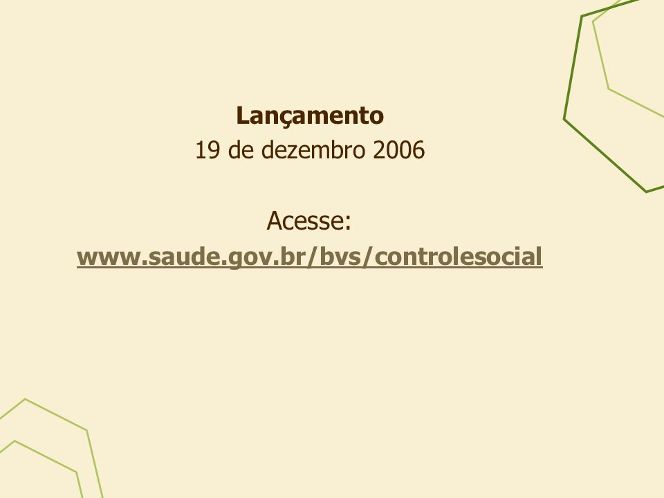 Lançamento 19 de dezembro 2006 Acesse: www.saude.gov.br/bvs/controlesocial