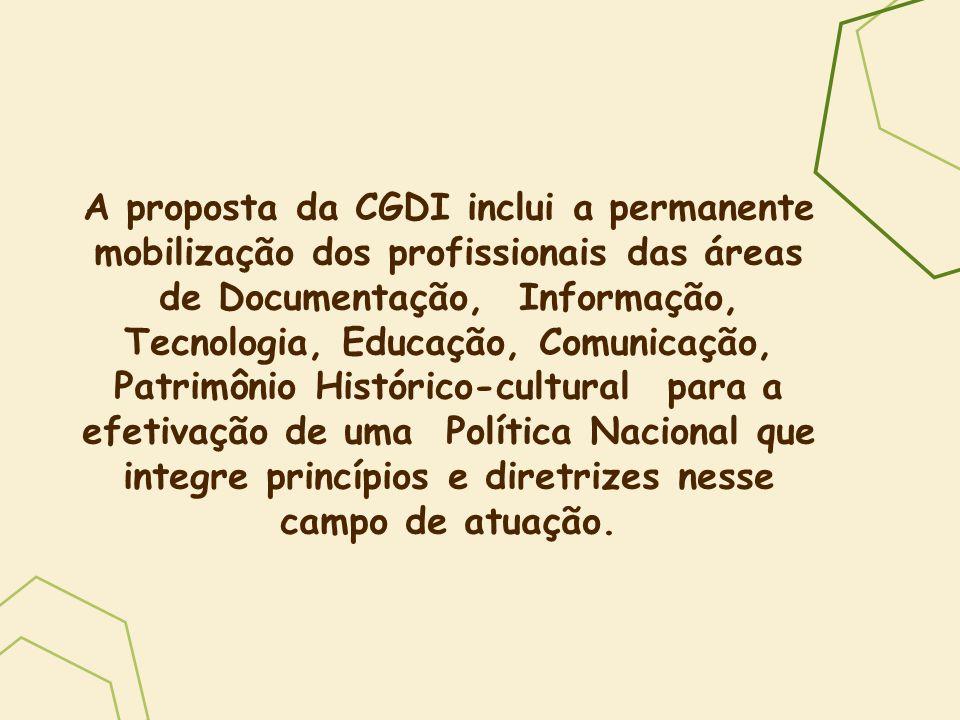 A proposta da CGDI inclui a permanente mobilização dos profissionais das áreas de Documentação, Informação, Tecnologia, Educação, Comunicação, Patrimô