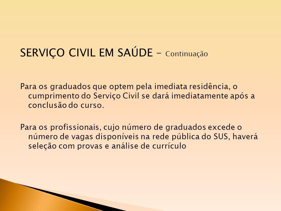 SERVIÇO CIVIL EM SAÚDE – Continuação Para os graduados que optem pela imediata residência, o cumprimento do Serviço Civil se dará imediatamente após a conclusão do curso.