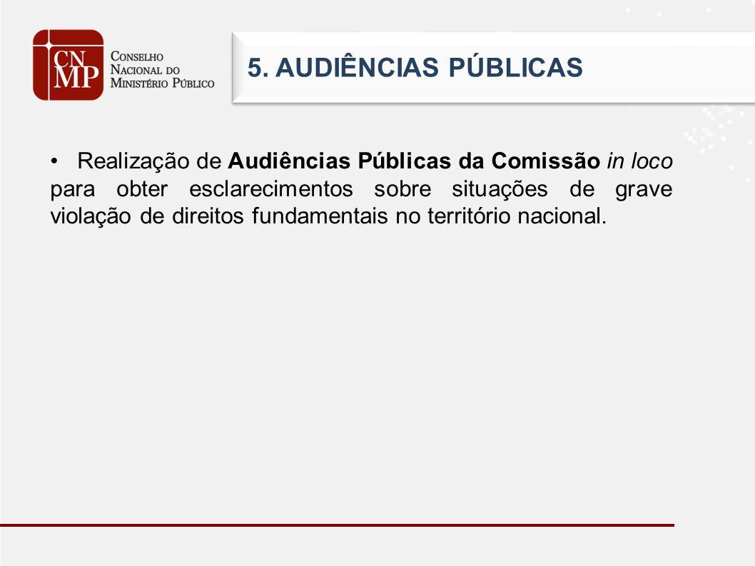 5. AUDIÊNCIAS PÚBLICAS Realização de Audiências Públicas da Comissão in loco para obter esclarecimentos sobre situações de grave violação de direitos