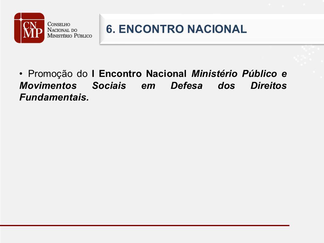 6. ENCONTRO NACIONAL Promoção do I Encontro Nacional Ministério Público e Movimentos Sociais em Defesa dos Direitos Fundamentais.