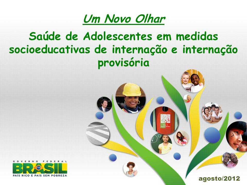 Um Novo Olhar Saúde de Adolescentes em medidas socioeducativas de internação e internação provisória agosto/2012