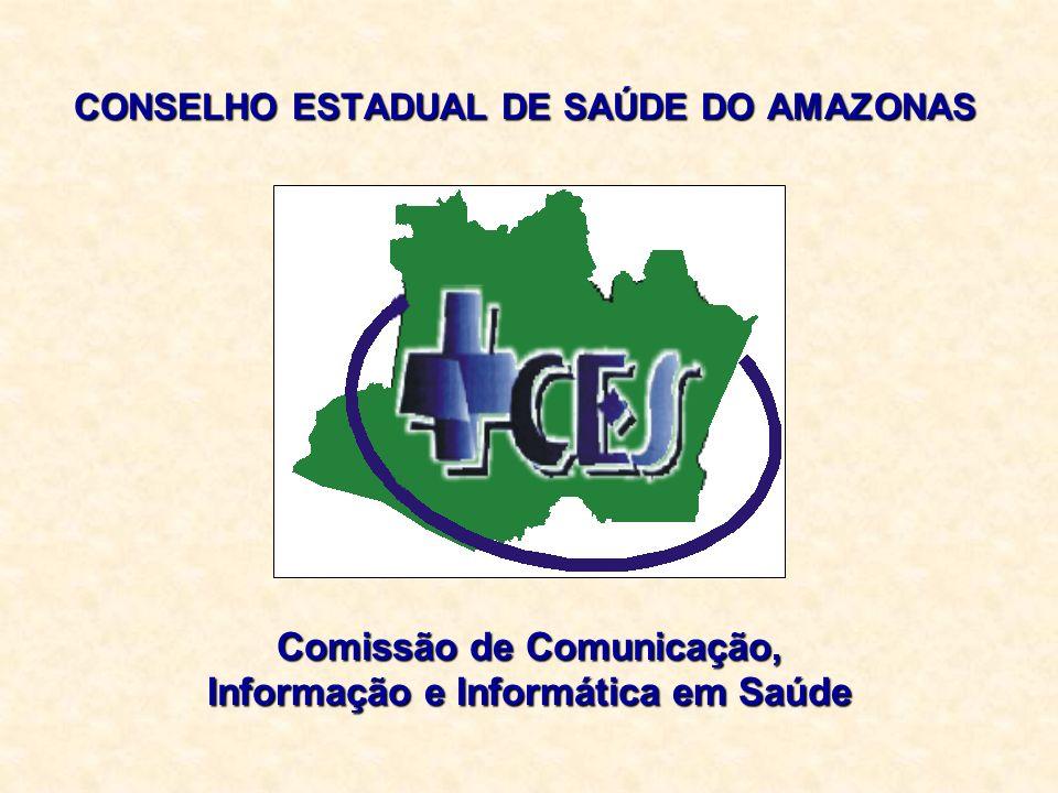 CONSELHO ESTADUAL DE SAÚDE DO AMAZONAS Comissão de Comunicação, Informação e Informática em Saúde