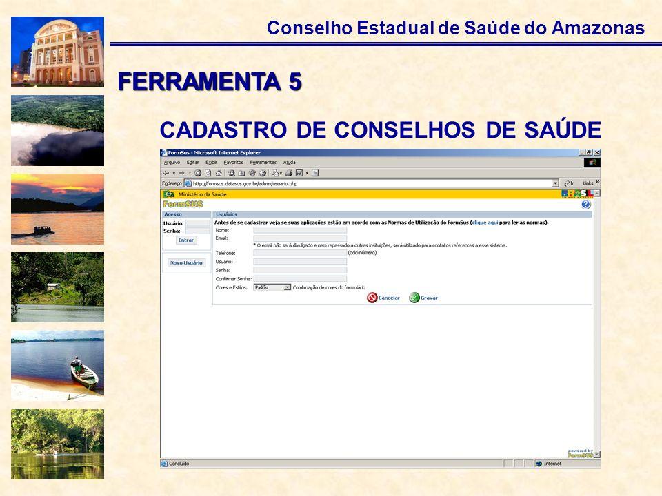Conselho Estadual de Saúde do Amazonas CADASTRO DE CONSELHOS DE SAÚDE FERRAMENTA 5