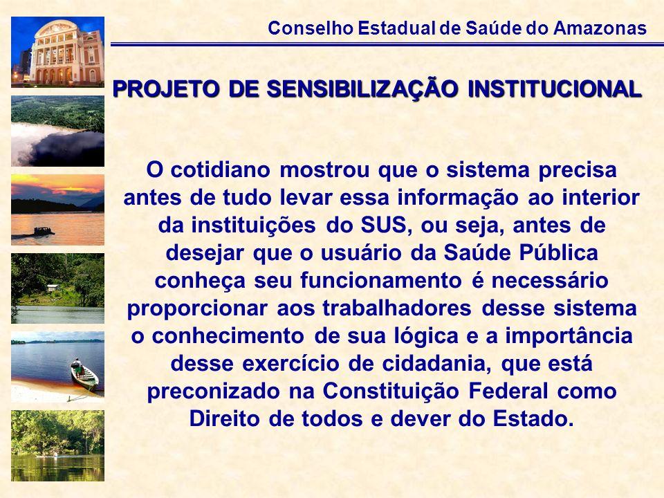 Conselho Estadual de Saúde do Amazonas O cotidiano mostrou que o sistema precisa antes de tudo levar essa informação ao interior da instituições do SU