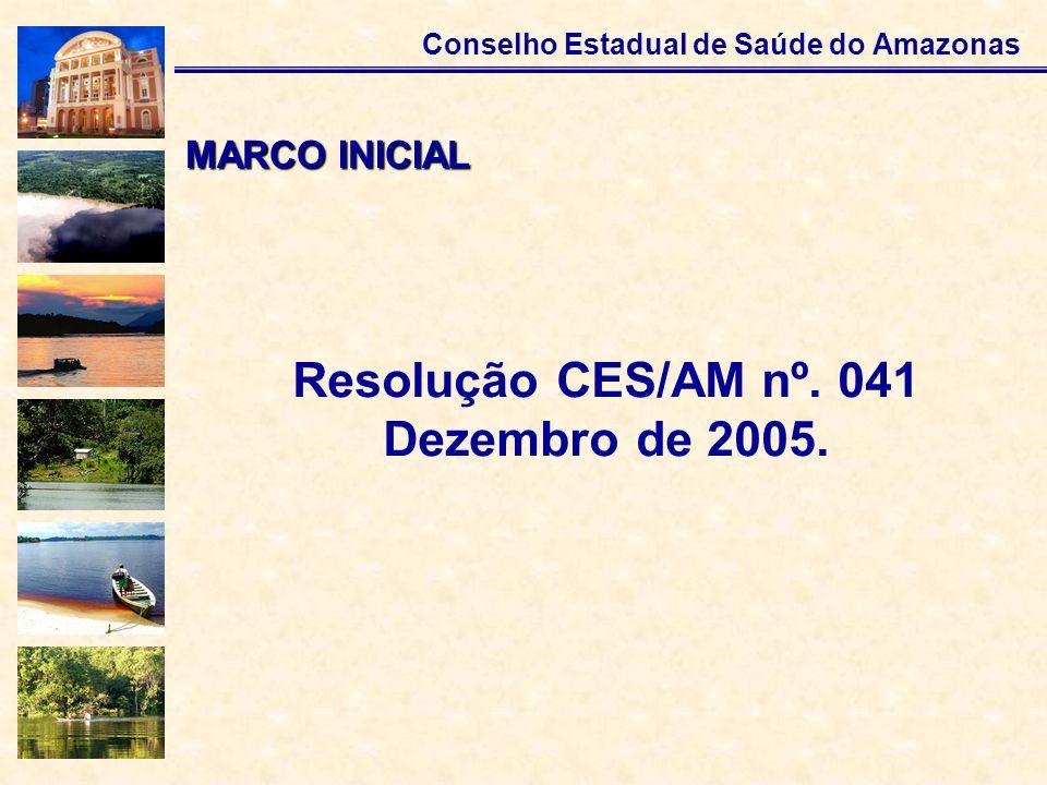 Conselho Estadual de Saúde do Amazonas Resolução CES/AM nº. 041 Dezembro de 2005. MARCO INICIAL