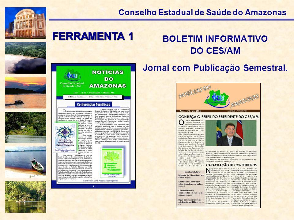 Conselho Estadual de Saúde do Amazonas BOLETIM INFORMATIVO DO CES/AM Jornal com Publicação Semestral. FERRAMENTA 1