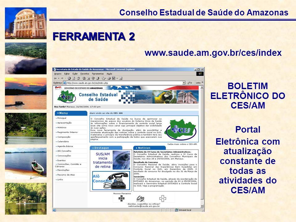 Conselho Estadual de Saúde do Amazonas BOLETIM ELETRÔNICO DO CES/AM Portal Eletrônica com atualização constante de todas as atividades do CES/AM FERRA