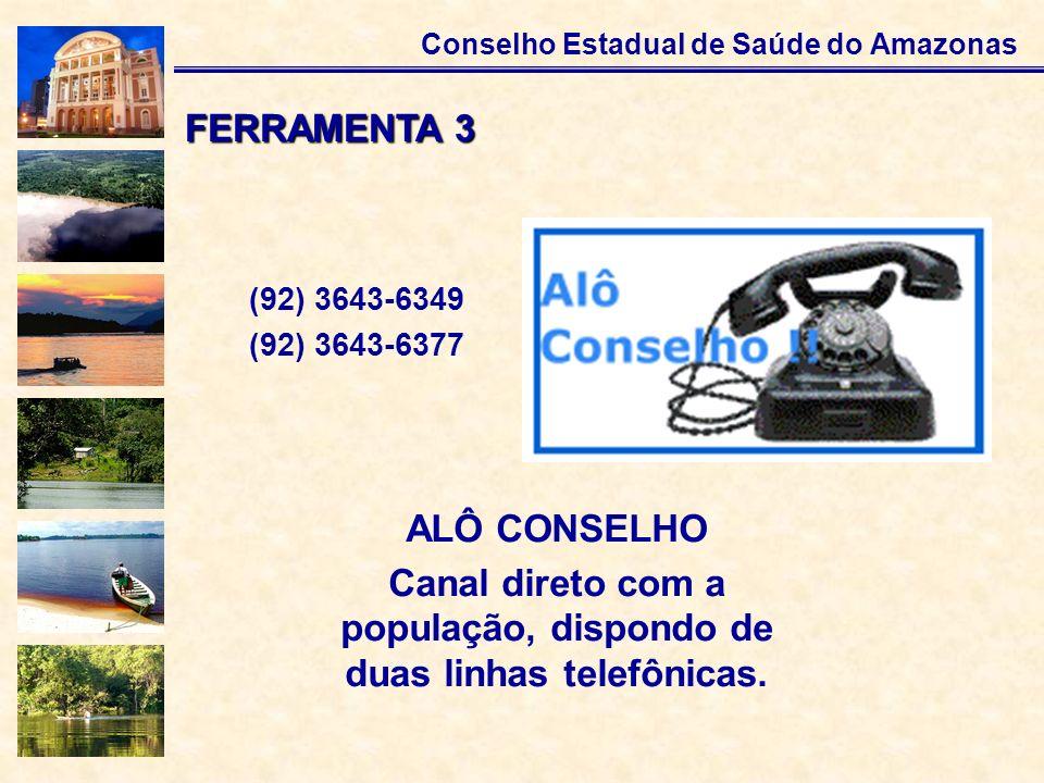Conselho Estadual de Saúde do Amazonas ALÔ CONSELHO Canal direto com a população, dispondo de duas linhas telefônicas. FERRAMENTA 3 (92) 3643-6349 (92